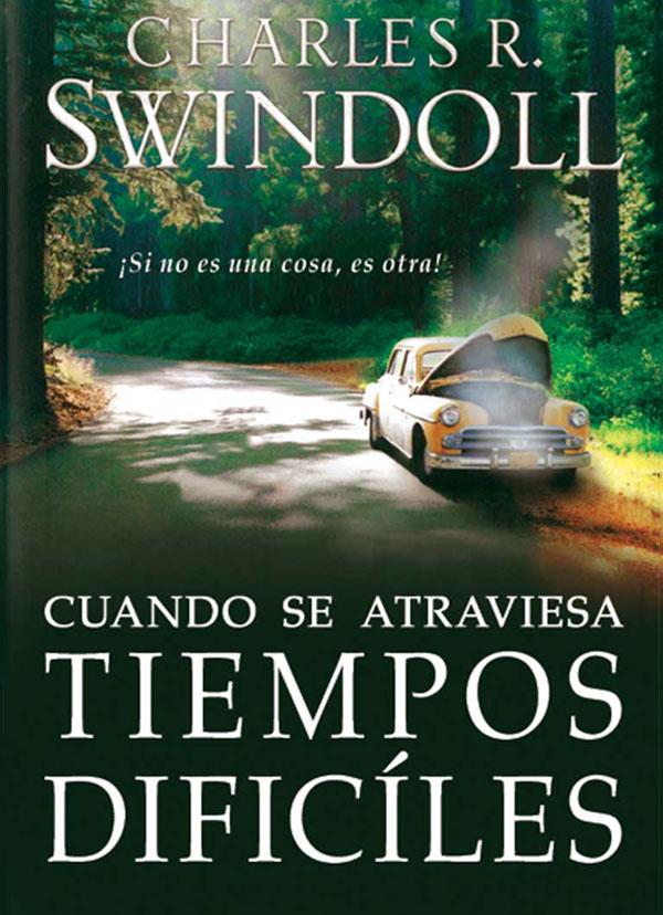 Portada de Cuando se atraviesa tiempos dificiles por Charles R. Swindoll