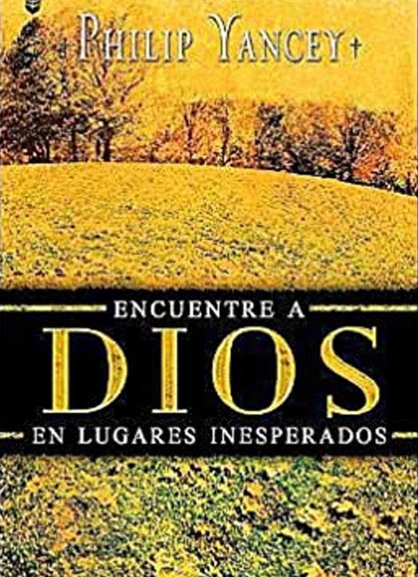 Portada del libro Encuentre a Dios en lugares inesperados de Philip Yancey