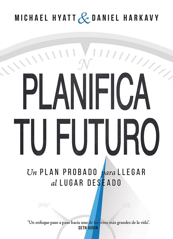 Portada de Planifica tu futuro: un plan probado para llegar al lugar deseado de Michael Hyatt