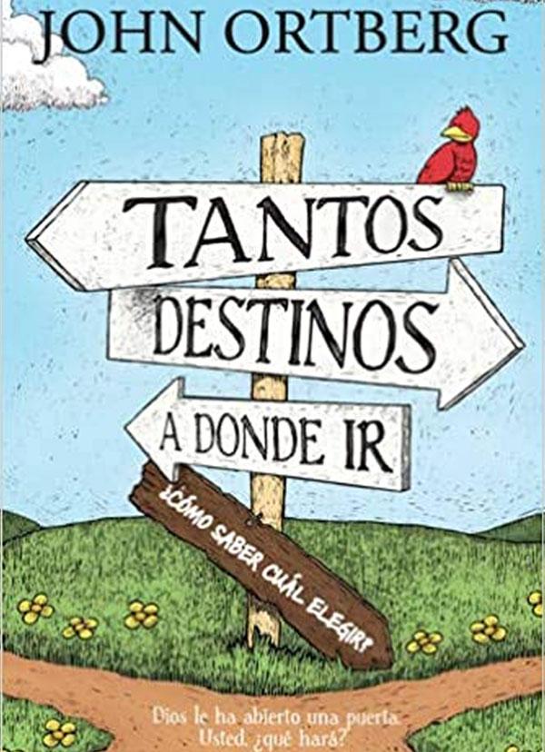 Portada de libro Tantos destinos a donde ir ¿cómo saber cuál elegir? de John Ortberg