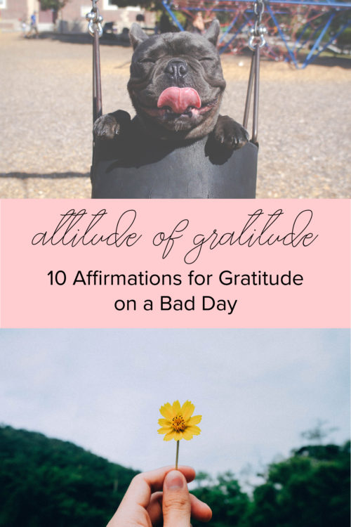 Attitude of Gratitude: 10 Affirmations for Gratitude on a Bad Day