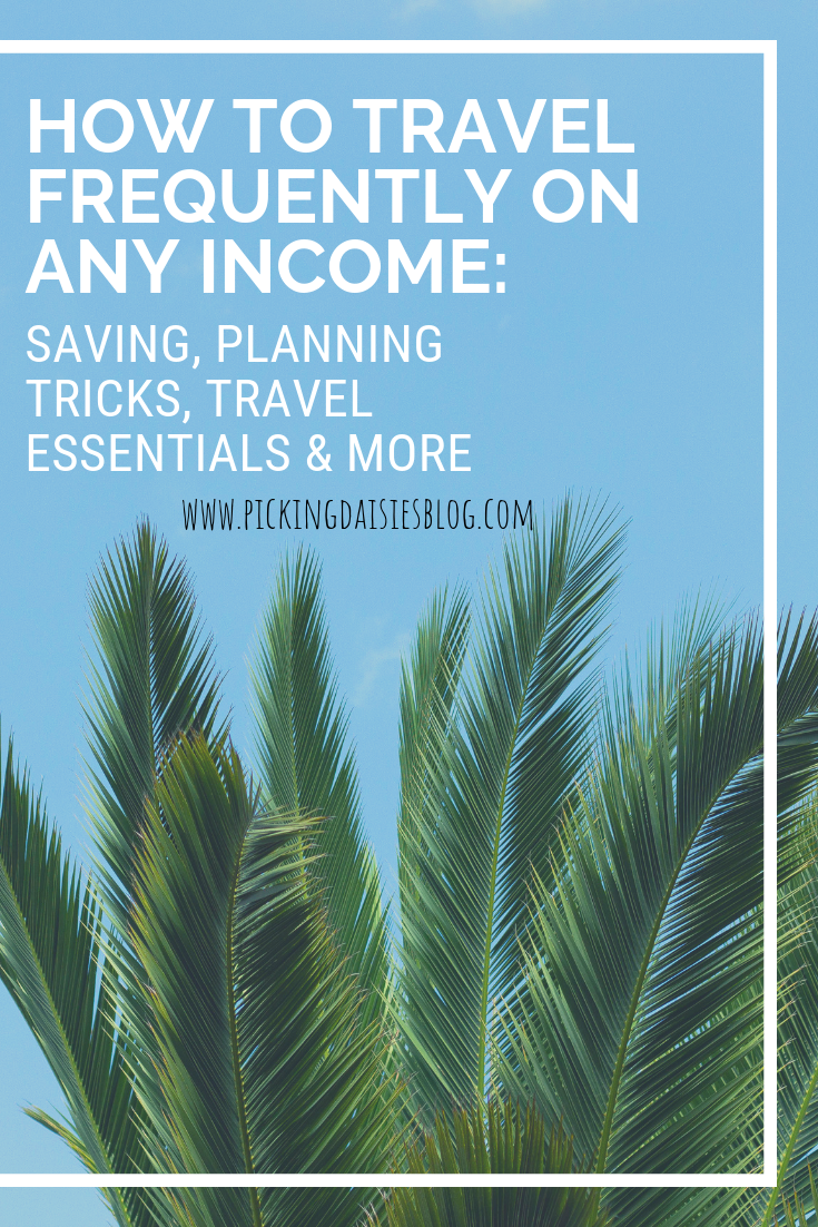 How To Travel Frequently On Any Income: Saving, Planning Tricks, Travel Essentials & More