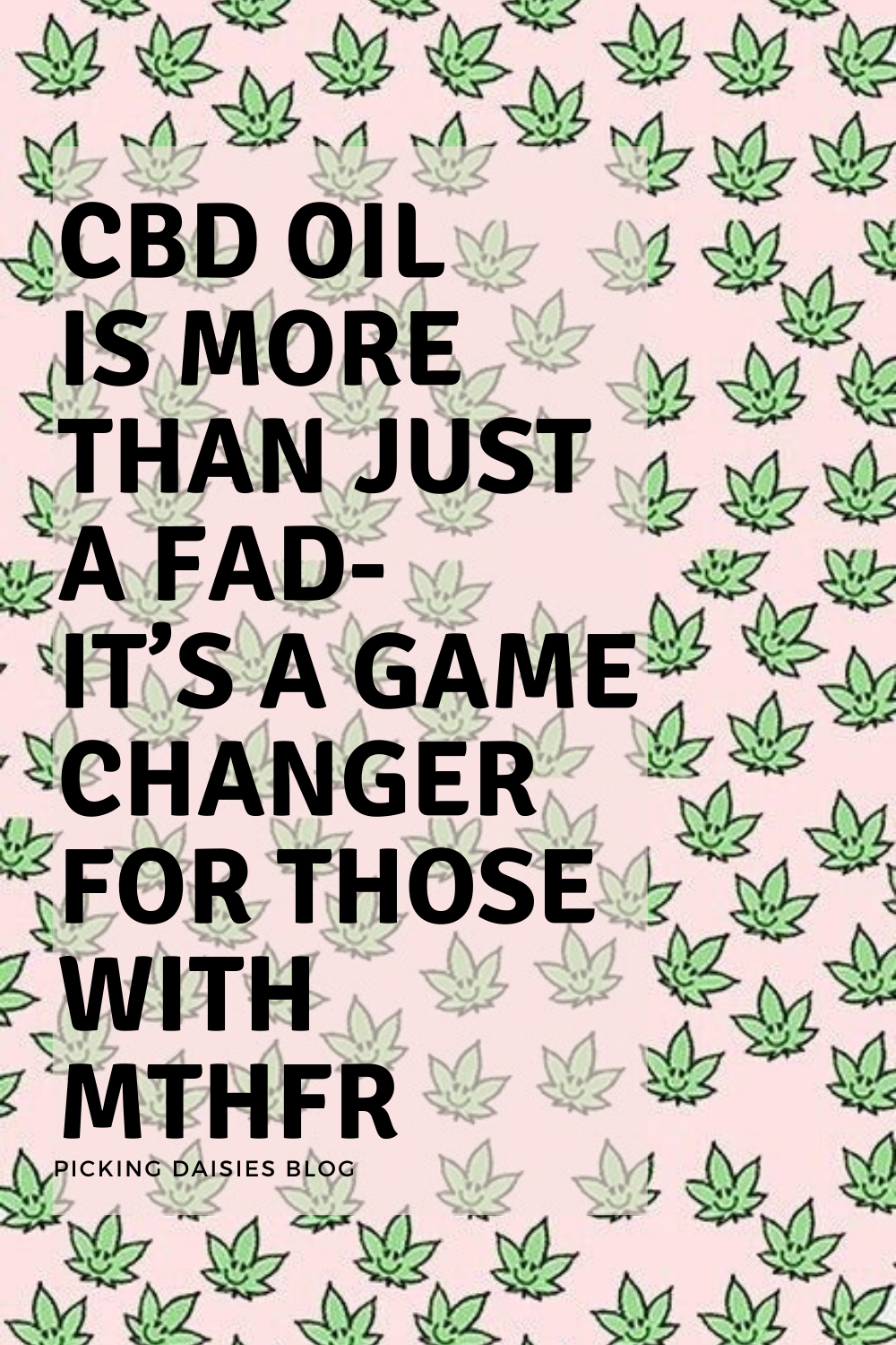 CBD OIL IS MORE THAN JUST A FAD- IT'S A GAME CHANGER FOR THOSE WITH MTHFR