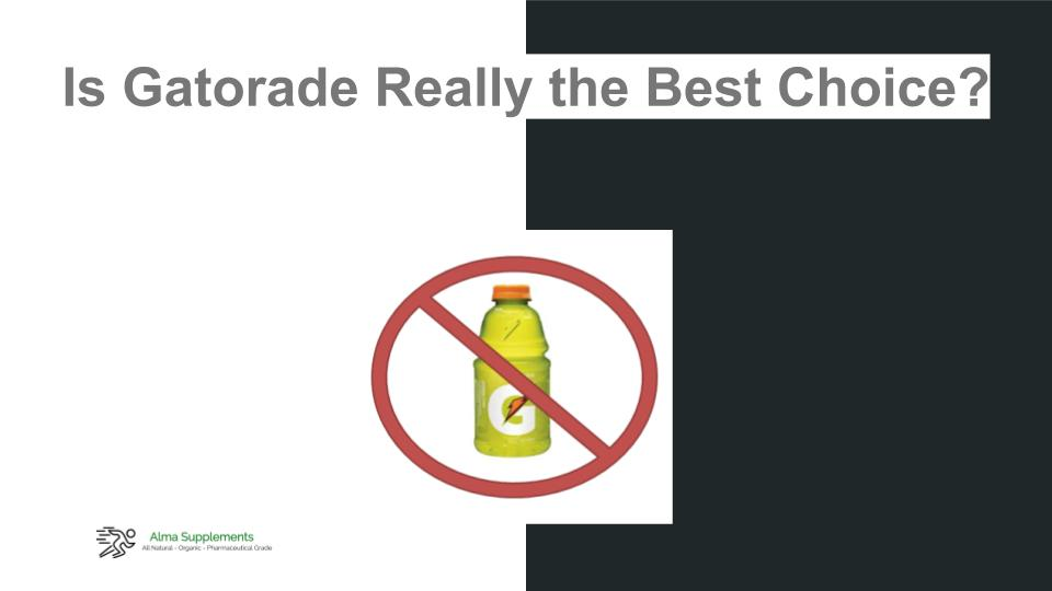 Alma Supplements - Is Gatorade Really the Best Choice?