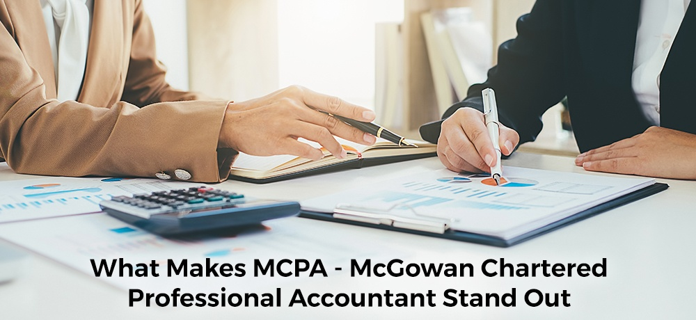What Makes MCPA – McGowan Chartered Professional Accountants Stand Out