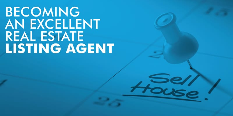 Becoming An Excellent Real Estate Listing Agent