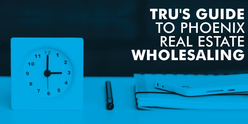 Wholesale Real Estate Tips - Tru Realty - Arizona Brokerage