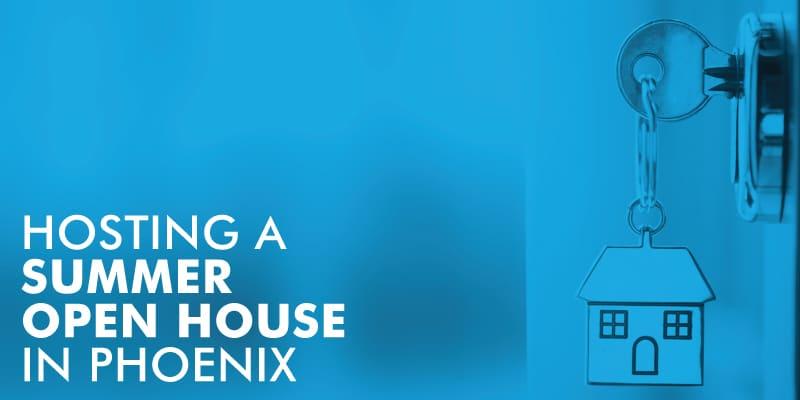 Hosting A Summer Open House In Phoenix