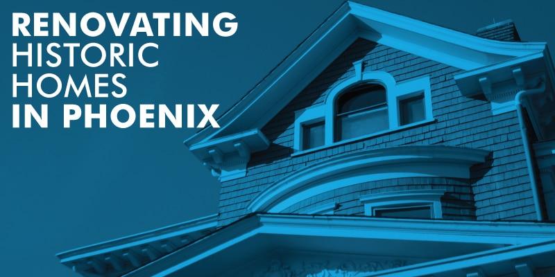 Renovating Historic Homes In Phoenix Arizona
