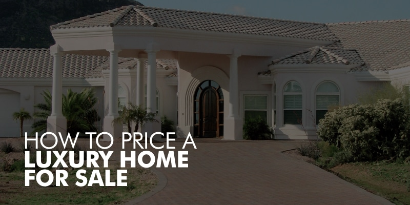 Pricing A Luxury Home For Sale