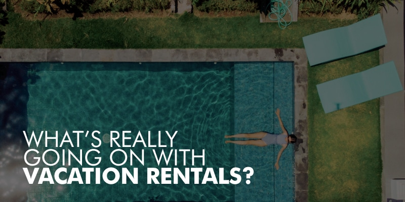 What's Really Going On With Vacation Rentals