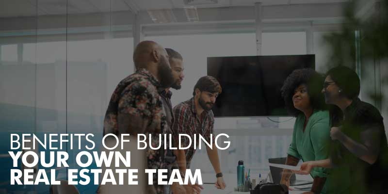 Build Your Own Team Of Real Estate Agents