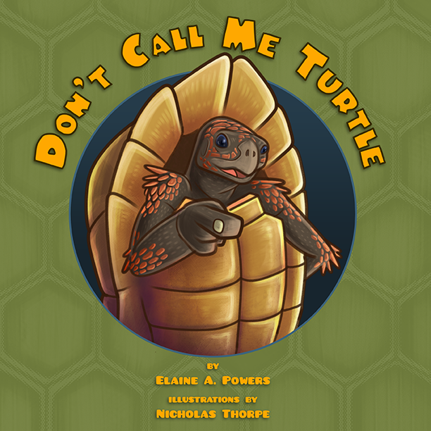 A children's book cover, green with a tortoise standing, coming out of a circle, finger pointed, saying Don't Call Me Turtle
