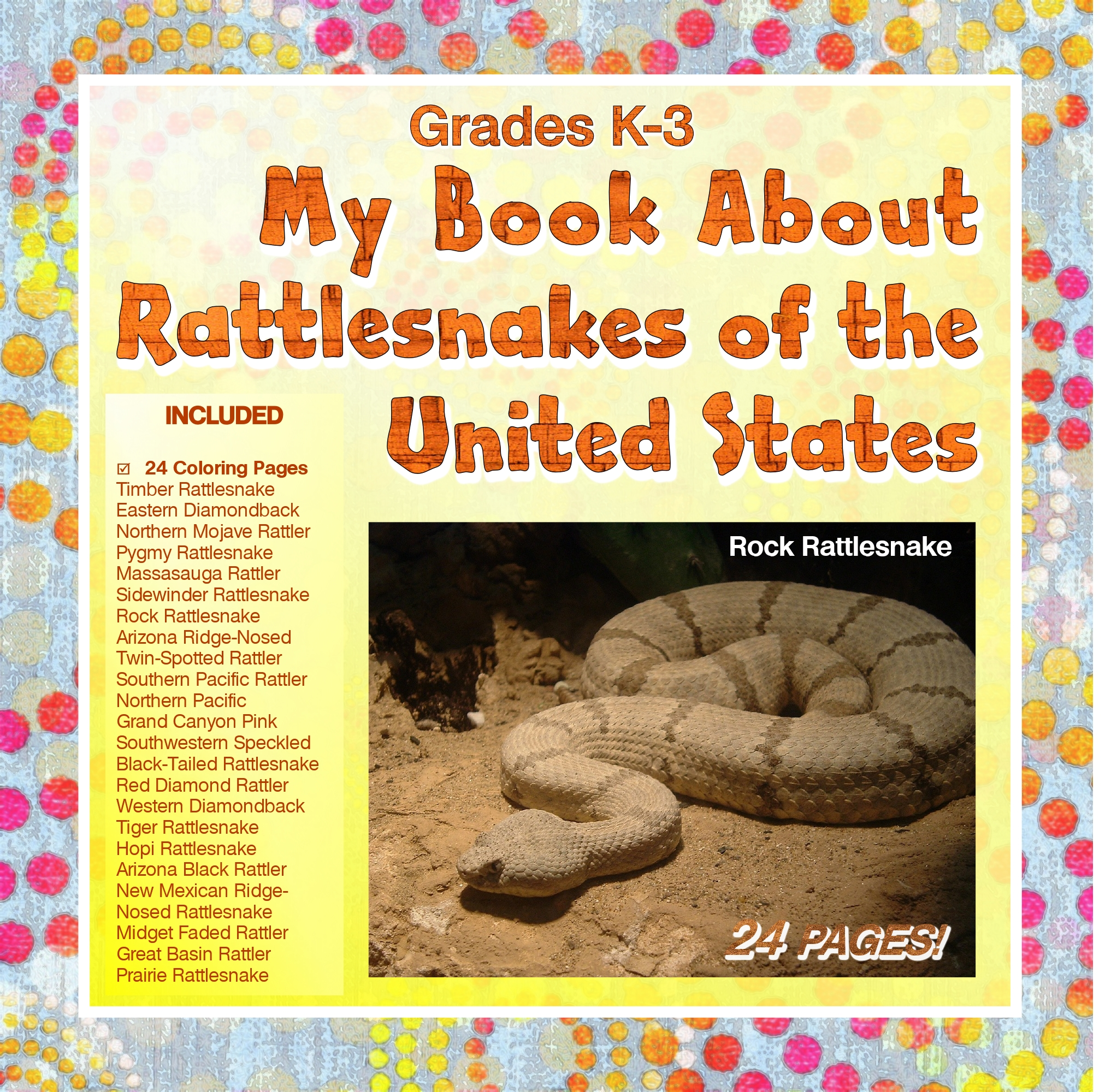 A Book Cover, Colorful Dotted Border, Yellow Background, Orange letters My Book About United States Rattlesnakes, with an image of a Rock Rattlesnake and a list of US Rattlers