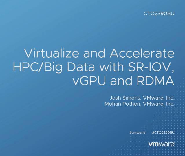 Virtualize and Accelerate HPC/Big Data with SR-IOV, vGPU and RDMA (CTO2390BU)
