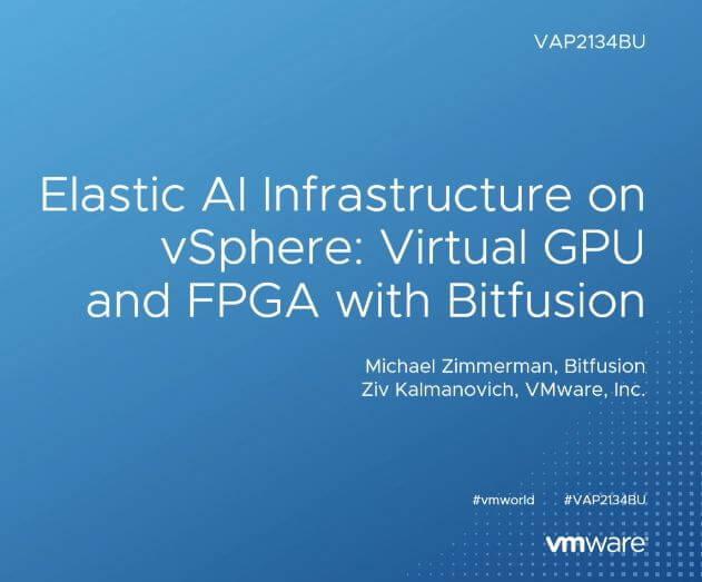 Elastic AI Infrastructure on vSphere: Virtual GPU and FPGA with Bitfusion (VAP2134BU)