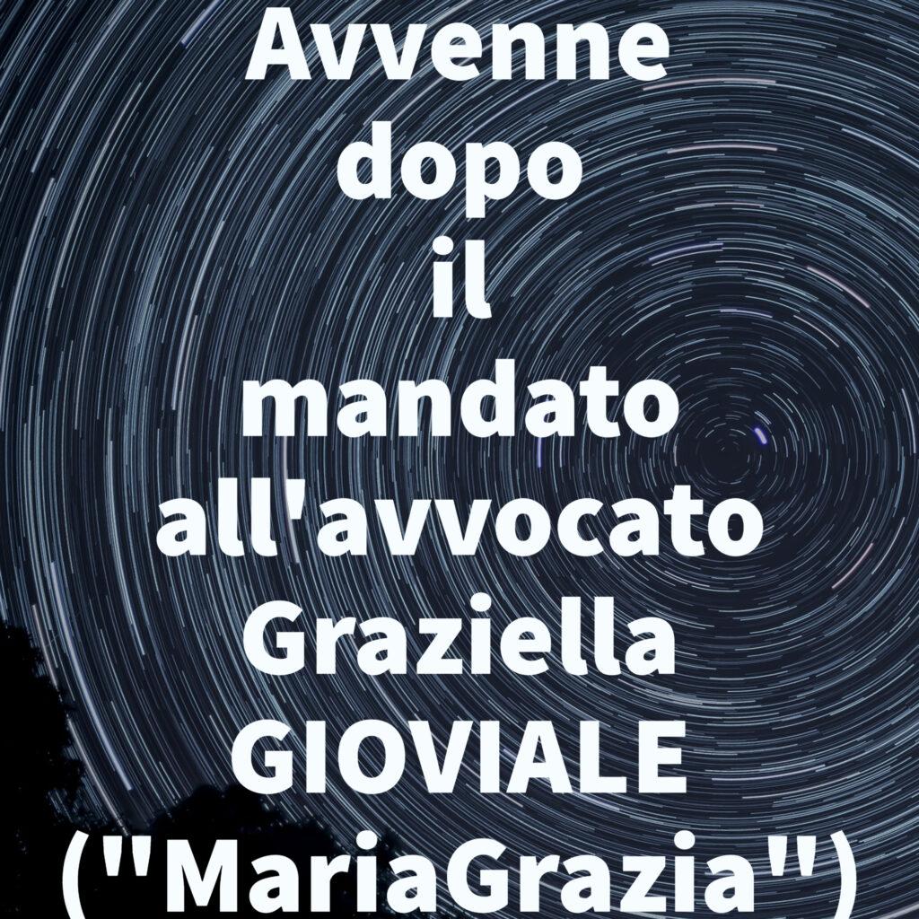 """Avvenne dopo il mandato all'avvocato Graziella GIOVIALE (""""MariaGrazia"""")"""