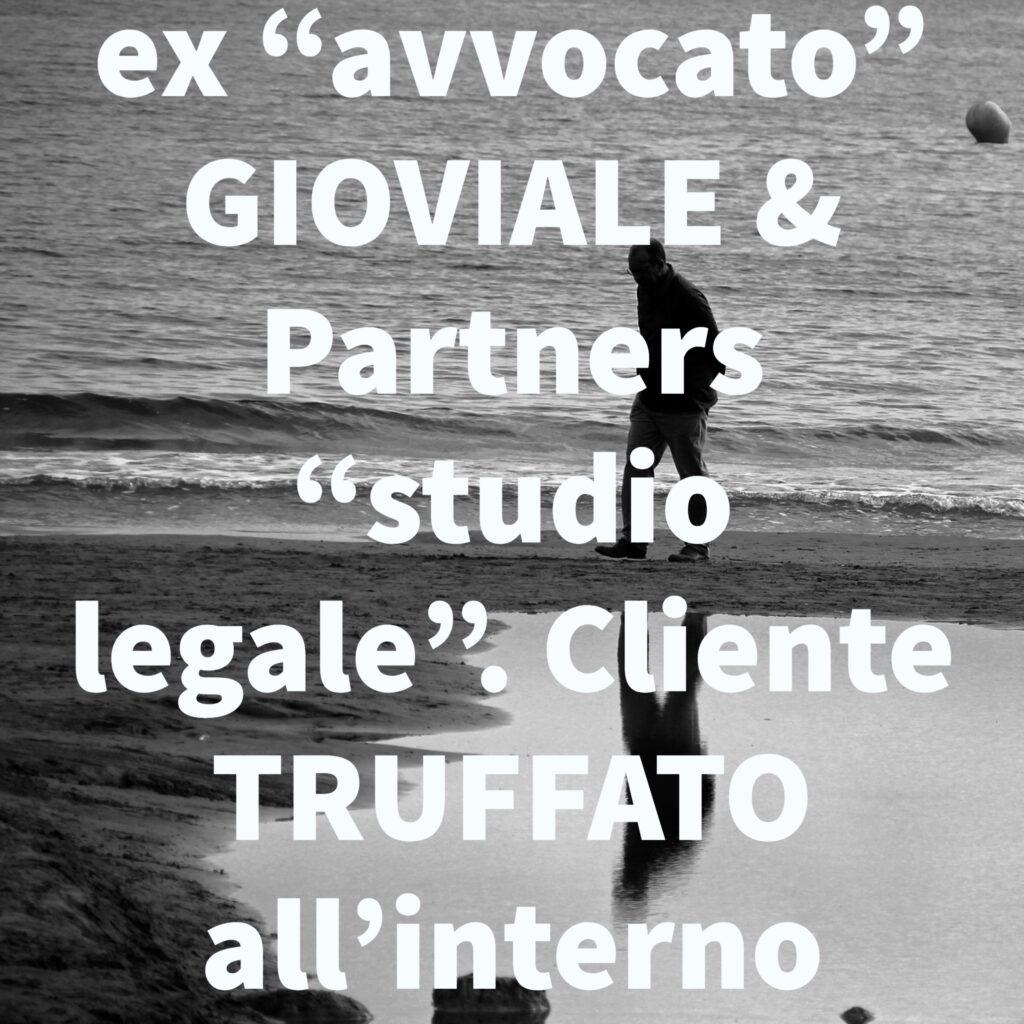 """ex """"avvocato"""" GIOVIALE & Partners """"studio legale"""". Cliente TRUFFATO all'interno"""