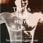 Things that harm us