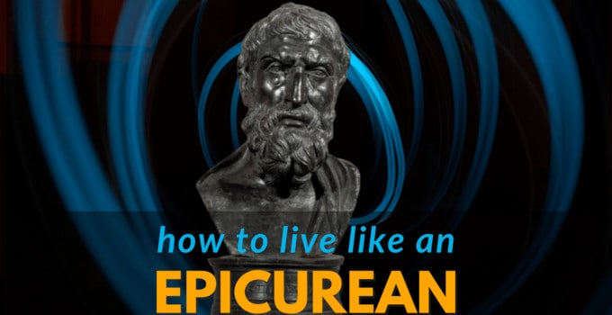How-To-Live-Like-An-Epicurean-And-Be-Happy