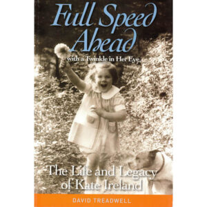 Full Speed Ahead with a Twinkle in Her Eye: The Life & Legacy of Kate Ireland