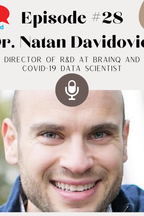 Episode #28 – Dr. Natan Davidovics, Director of R&D at BrainQ & Covid-19 data scientist