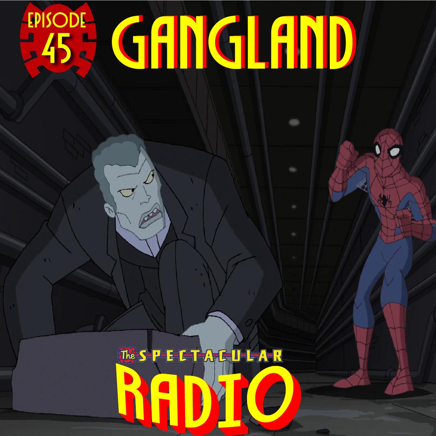 "Spectacular Radio Episode 45: ""Gangland"" With Greg Weisman & Andrew Robinson"