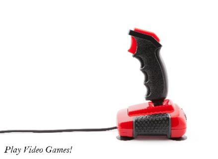 Play Video Games!