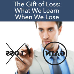 the gift of loss what we learn when we lose