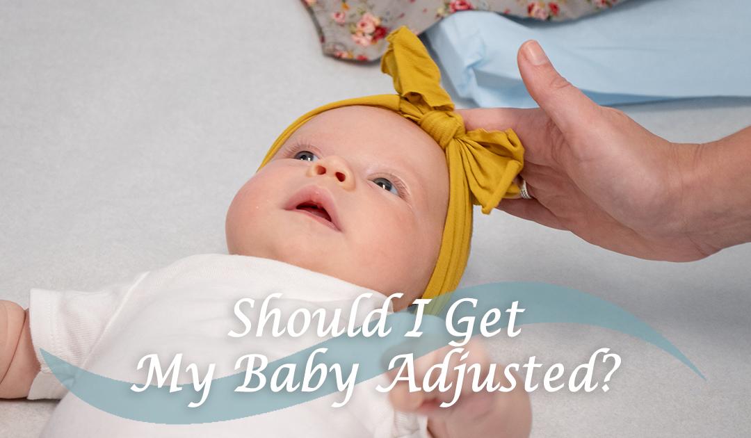 Should I Get My Baby Adjusted?