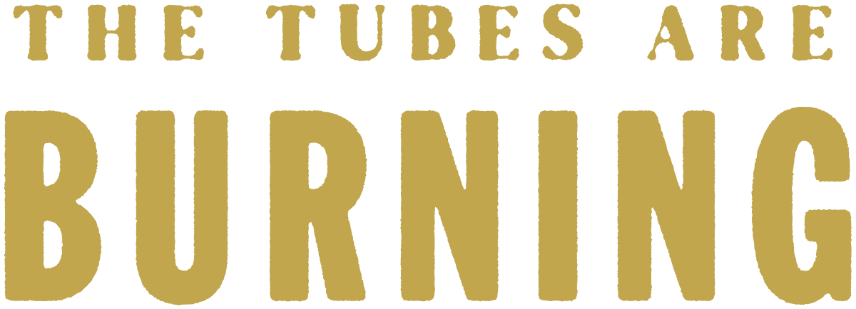 The Tubes Are Burning word graphic
