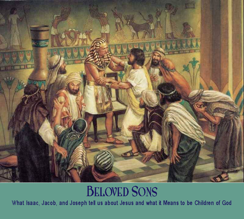 Beloved Sons: What Isaac, Jacob, and Joseph tell us about Jesus and what it Means to be Children of God