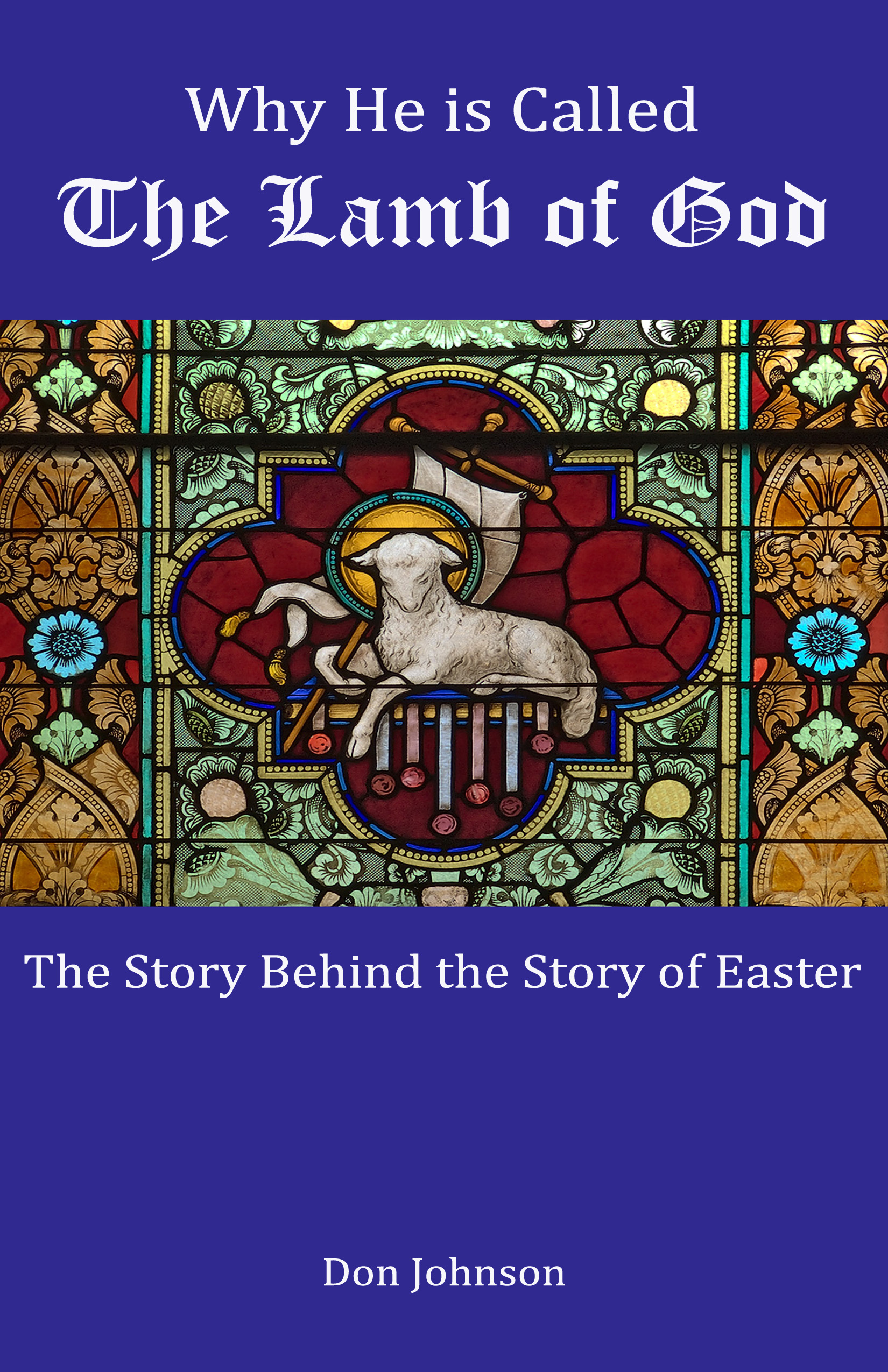 Why He is Called the Lamb of God: The Story Behind the Story of Easter