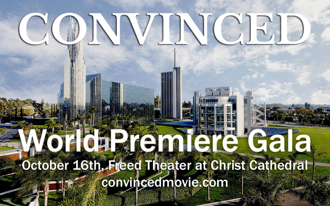 Convinced Premiere Gala October 16th at Christ Cathedral