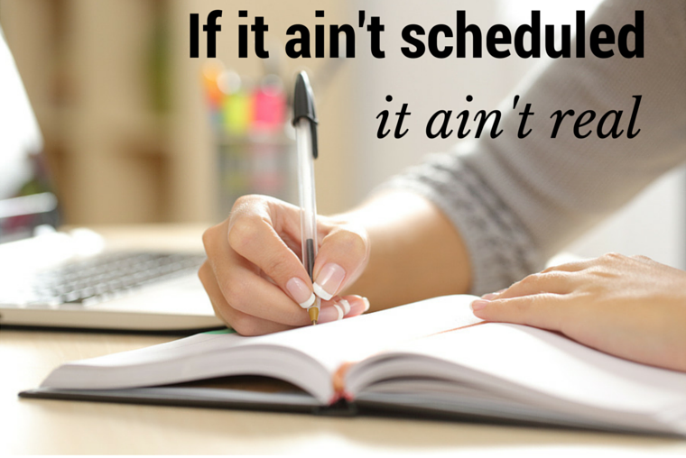 If it ain't scheduled,it ain't real