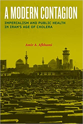 A Modern Contagion: Imperialism and Public Health in Iran's Age of Cholera