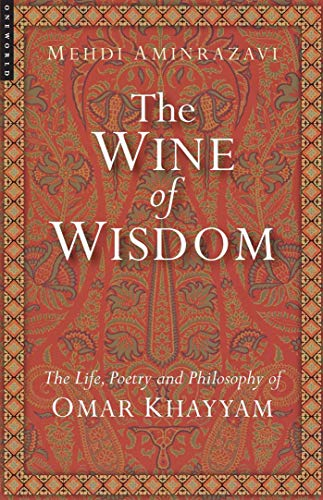 Wine of Wisdom: Life, Poetry and Philosophy of Omar Khayyam