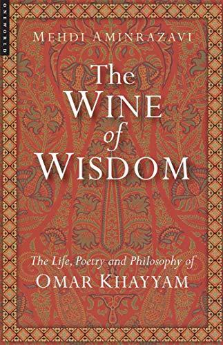 Wine of Wisdom: Life, Poetry and Philosophy of Omar Khayyam