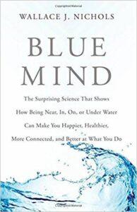 Blue Mind Book by Wallace J. Nichols, Ph.D.
