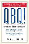 QBQ! The Question Behind the Question - Miller