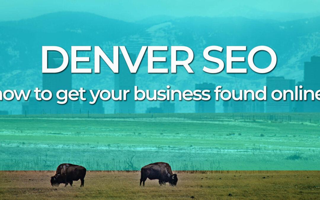 Denver SEO: How To Get Your Business Found