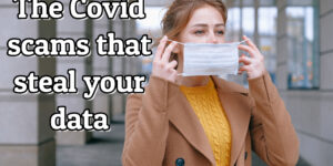 The Covid scams that steal your data