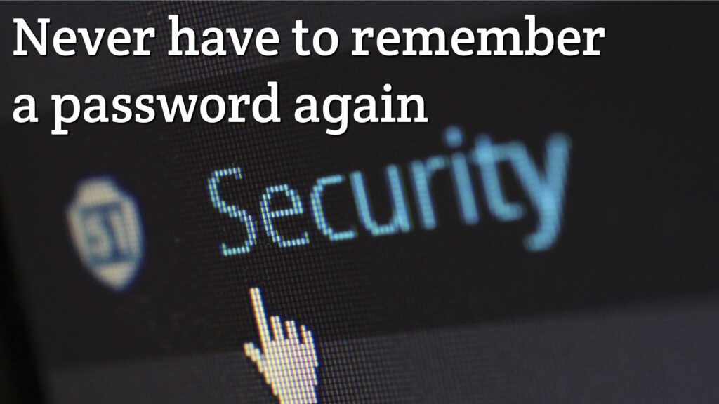 Never have to remember a password again
