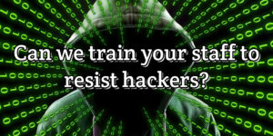 Can we train your staff to resist hackers?