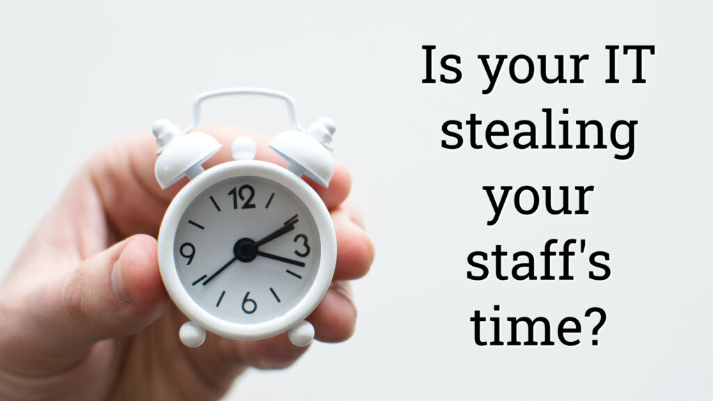 Is your IT stealing your staff's time?