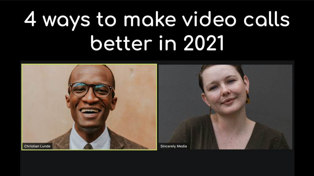4 ways to make video calls better in 2021