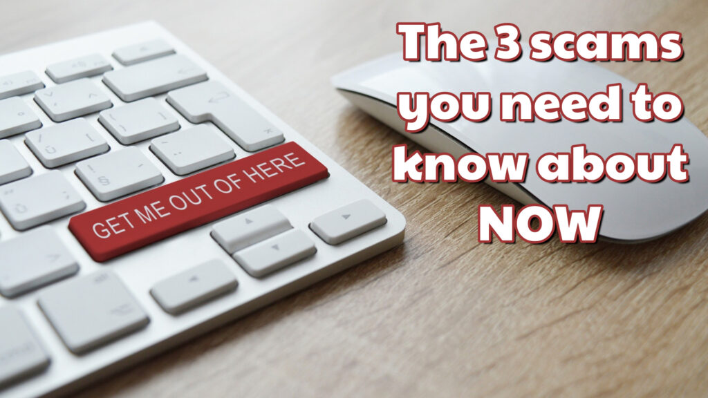 The 3 scams you need to know about NOW