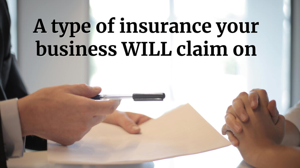 A type of insurance your business WILL claim on