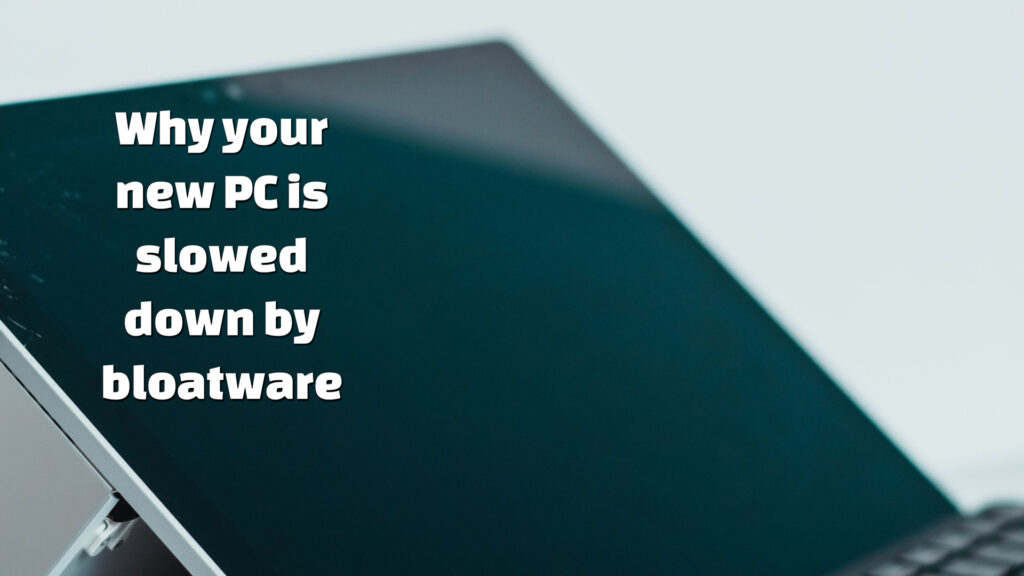 Why your new PC is slowed down by bloatware
