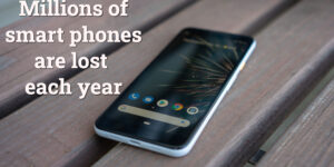 Millions of smart phones are lost each year